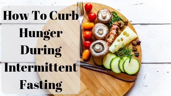 curb hunger during intermittent fasting