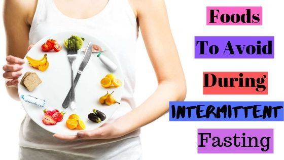 foods to avoid during intermittent fasting